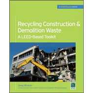 Recycling Construction and Demolition Waste: A LEED-based Toolkit (Greensource) (BOK)