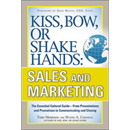 Kiss, Bow, or Shake Hands, Sales and Marketing: The Essential Cultural Guide--From Presentations and (BOK)