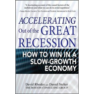 Accelerating Out of the Great Recession: How to Win in a Slow-Growth Economy (BOK)