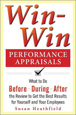 Win-Win Performance Appraisals: What to Do Before, During, and After the Review to Get the Best Resu (BOK)