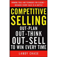 Competitive Selling: Out-Plan, Out-Think, and Out-Sell to Win Every Time (BOK)