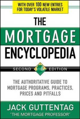 The Mortgage Encyclopedia: The Authoritative Guide to Mortgage Programs, Practices, Prices and Pitfa (BOK)