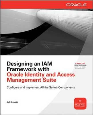 Designing an IAM Framework with Oracle Identity and Access Management Suite (BOK)