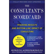 The Consultant's Scorecard: Tracking ROI and Bottom-line Impact of Consulting Projects (BOK)
