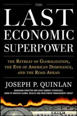 Last Economic Superpower:The Retreat of Globalization, the End of American Dominance, and What We Ca (BOK)