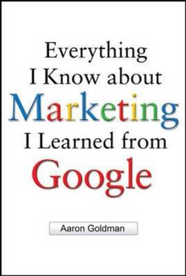 Everything I Know About Marketing I Learned from Google (BOK)