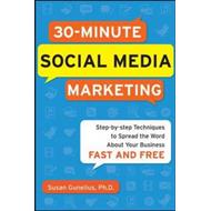 30-minute Social Media Marketing: Step-by-step Techniques to Spread the Word About Your Business (BOK)