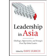 Leadership in Asia: Challenges, Opportunities, and Strategies from Top Global Leaders (BOK)