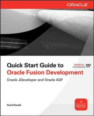 Quick Start Guide to Oracle Fusion Development: Oracle JDeveloper and Oracle ADF (BOK)