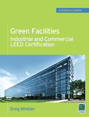 Green Facilities: Industrial and Commercial LEED Certification (greensource) (BOK)