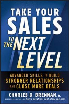 Take Your Sales to the Next Level: Advanced Skills to Build Stronger Relationships and Close More De (BOK)