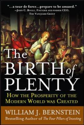 The Birth of Plenty: How the Prosperity of the Modern World Was Created (BOK)