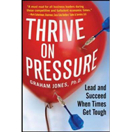 Thrive on Pressure: Lead and Succeed When Times Get Tough (BOK)
