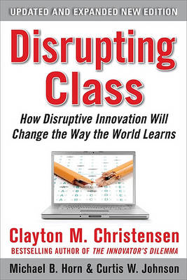 Disrupting Class: How Disruptive Innovation Will Change the (BOK)