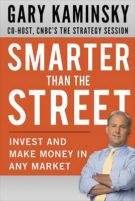 Smarter Than the Street: Invest and Make Money in Any Market (BOK)