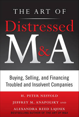 The Art of Distressed M&A: Buying, Selling, and Financing Troubled and Insolvent Companies (BOK)