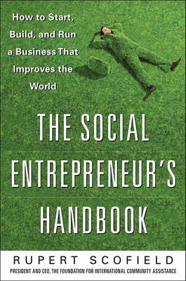 The Social Entrepreneur's Handbook: How to Start, Build, and Run a Business That Improves the World (BOK)