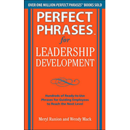 Perfect Phrases for Leadership Development: Hundreds of Ready-to-use Phrases for Guiding Employees t (BOK)