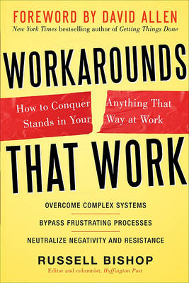 Workarounds That Work: How to Conquer Anything That Stands in Your Way at Work (BOK)