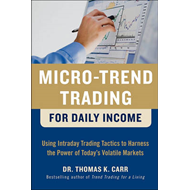 Micro-Trend Trading for Daily Income: Using Intra-Day Trading Tactics to Harness the Power of Today' (BOK)