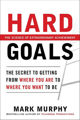Hard Goals : The Secret to Getting from Where You are to Where You Want to be (BOK)