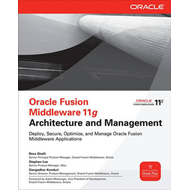 Oracle Fusion Middleware 11g Architecture and Management (BOK)