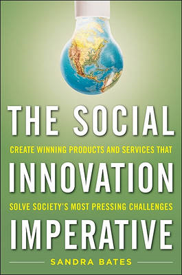 The Social Innovation Imperative: Create Winning Products, Services, and Programs That Solve Society (BOK)