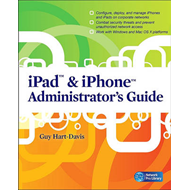 IPad & IPhone Administrators Guide: Enterprise Deployment Strategies and Security Solutions (BOK)