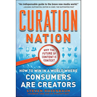 Curation Nation: How to Win in A World Where Consumers are Creators (BOK)
