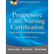 Progressive Care Nursing Certification: Preparation, Review, and Practice Exams (BOK)