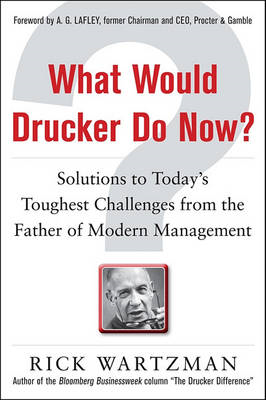 What Would Drucker Do Now?: Solutions to Today's Toughest Challenges from the Father of Modern Manag (BOK)