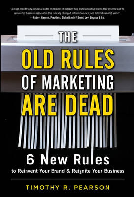 The Old Rules of Marketing are Dead: 6 New Rules to Reinvent Your Brand and Reignite Your Business (BOK)