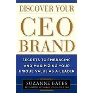 Discover Your CEO Brand: Secrets to Embracing and Maximizing (BOK)