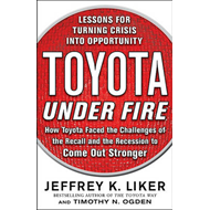 Toyota Under Fire: Lessons for Turning Crisis into Opportunity (BOK)