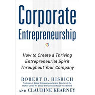 Corporate Entrepreneurship: How to Create a Thriving Entrepreneurial Spirit Throughout Your Company (BOK)