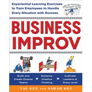 Business Improv: Experiential Learning Exercises to Train Employees to Handle Every Situation with S (BOK)