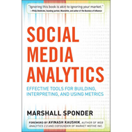 Social Media Analytics: Effective Tools for Building, Interpreting, and Using Metrics (BOK)