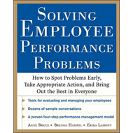 Solving Employee Performance Problems: How to Spot Problems Early, Take Appropriate Action, and Brin (BOK)