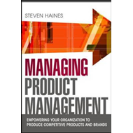 Managing Product Management: Empowering Your Organization to (BOK)