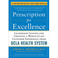 Prescription for Excellence: Leadership Lessons for Creating a World Class Customer Experience from (BOK)