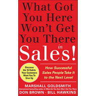 What Got You Here Won't Get You There in Sales: How Successful Salespeople Take it to the Next Level (BOK)