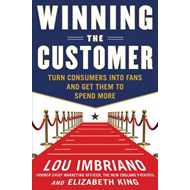 Winning the Customer: Turn Consumers into Fans and Get Them to Spend More (BOK)