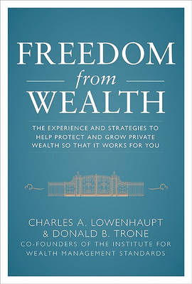 Freedom from Wealth: The Experience and Strategies to Help Protect and Grow Private Wealth (BOK)