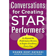 Conversations for Creating Star Performers: Go Beyond the Performance Review to Inspire Excellence E (BOK)
