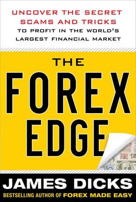 The Forex Edge: Uncover the Secret Scams and Tricks to Profit in the World's Largest Financial Marke (BOK)