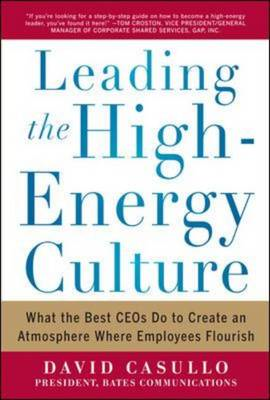 Leading the High Energy Culture: What the Best CEOs Do to Create an Atmosphere Where Employees Flour (BOK)