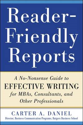 Reader-friendly Reports: a No-nonsense Guide to Effective Writing for MBAs, Consultants, and Other P (BOK)