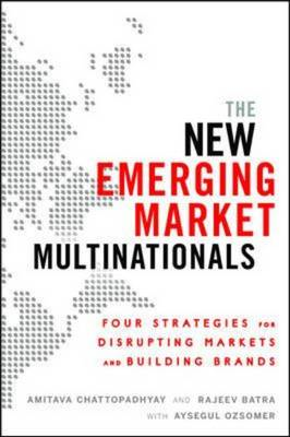 New Emerging Market Multinationals: Four Strategies for Disr (BOK)