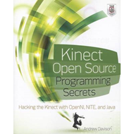 Kinect Open Source Programming Secrets: Hacking the Kinect with OpenNI, NITE, and Java (BOK)