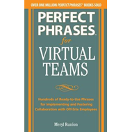 Perfect Phrases for Virtual Teamwork: Hundreds of Ready-to-use Phrases for Fostering Collaboration a (BOK)